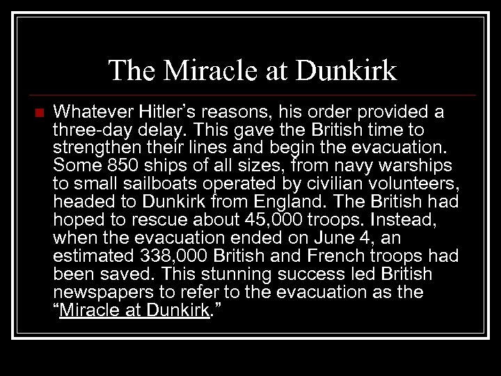 The Miracle at Dunkirk n Whatever Hitler's reasons, his order provided a three-day delay.