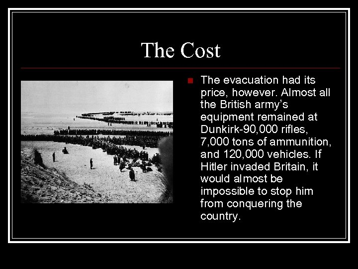 The Cost n The evacuation had its price, however. Almost all the British army's
