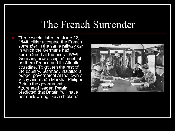 The French Surrender n Three weeks later, on June 22, 1940, Hitler accepted the