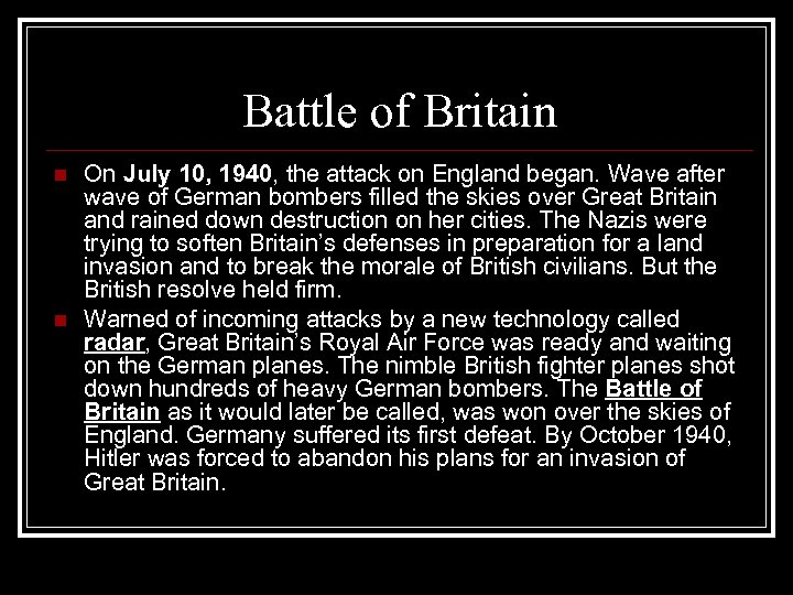 Battle of Britain n n On July 10, 1940, the attack on England began.