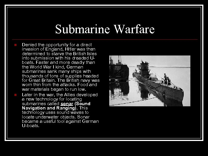 Submarine Warfare n n Denied the opportunity for a direct invasion of England, Hitler