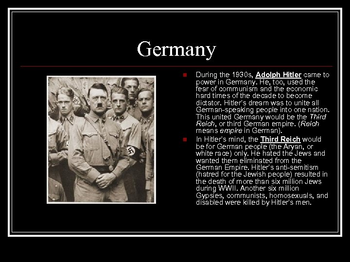 Germany n n During the 1930 s, Adolph Hitler came to power in Germany.