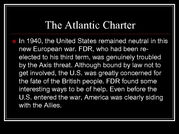 The Atlantic Charter n In 1940, the United States remained neutral in this new