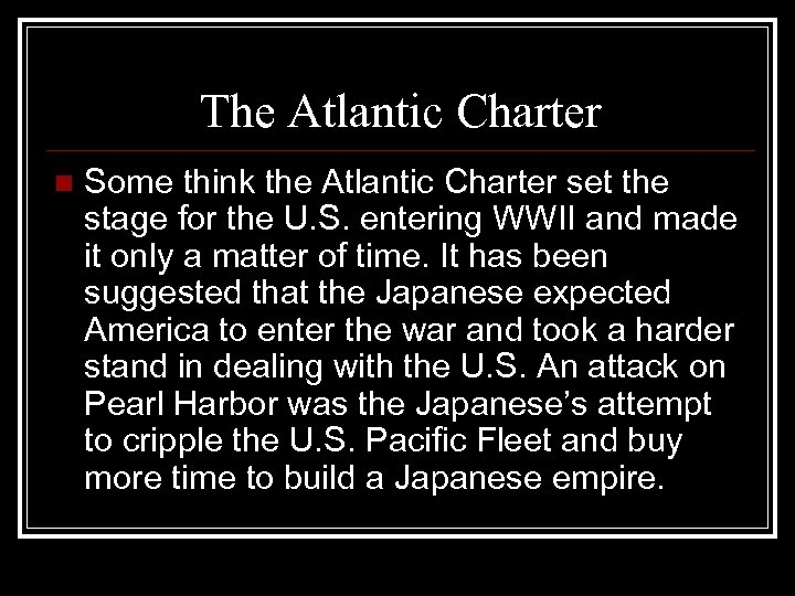 The Atlantic Charter n Some think the Atlantic Charter set the stage for the