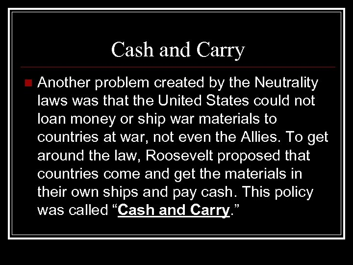 Cash and Carry n Another problem created by the Neutrality laws was that the