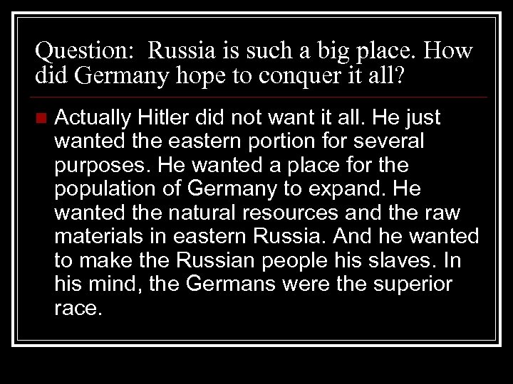 Question: Russia is such a big place. How did Germany hope to conquer it