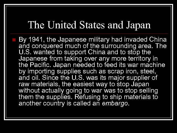 The United States and Japan n By 1941, the Japanese military had invaded China
