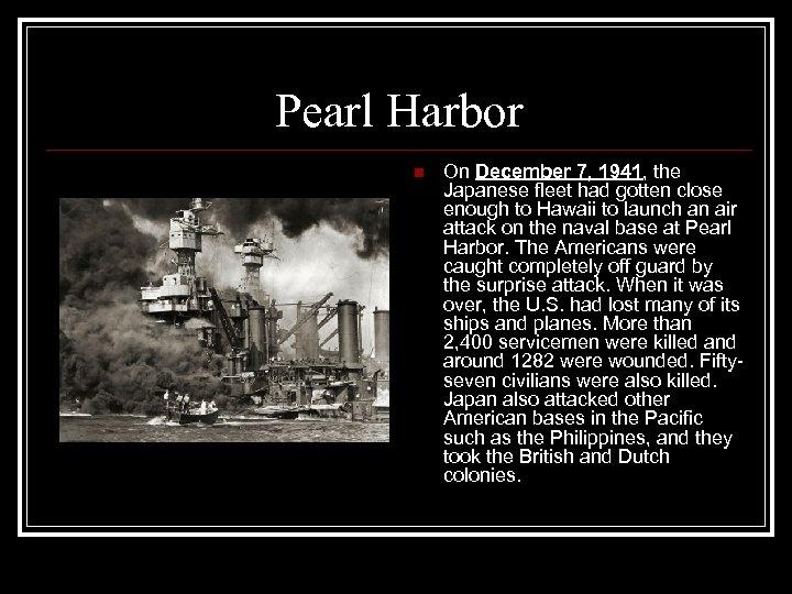 Pearl Harbor n On December 7, 1941, the Japanese fleet had gotten close enough