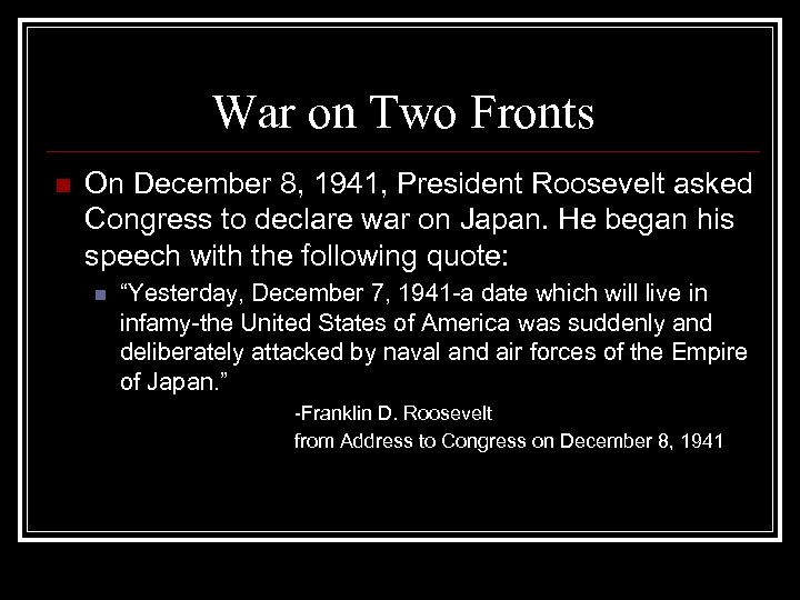 War on Two Fronts n On December 8, 1941, President Roosevelt asked Congress to