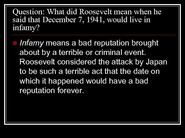 Question: What did Roosevelt mean when he said that December 7, 1941, would live