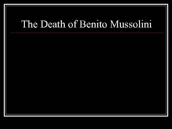 The Death of Benito Mussolini