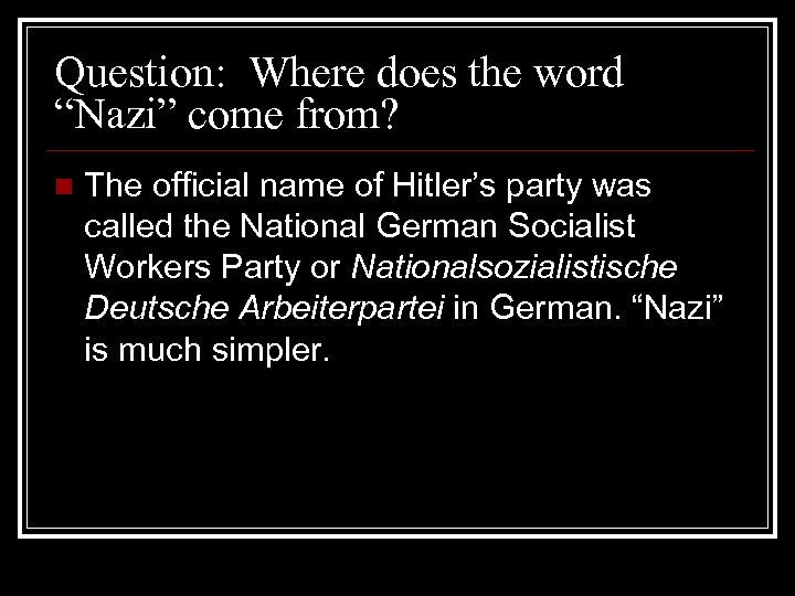 """Question: Where does the word """"Nazi"""" come from? n The official name of Hitler's"""