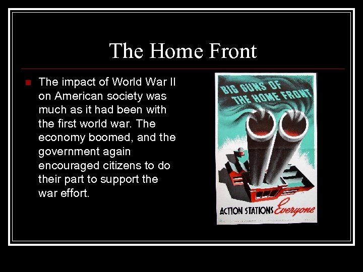 The Home Front n The impact of World War II on American society was