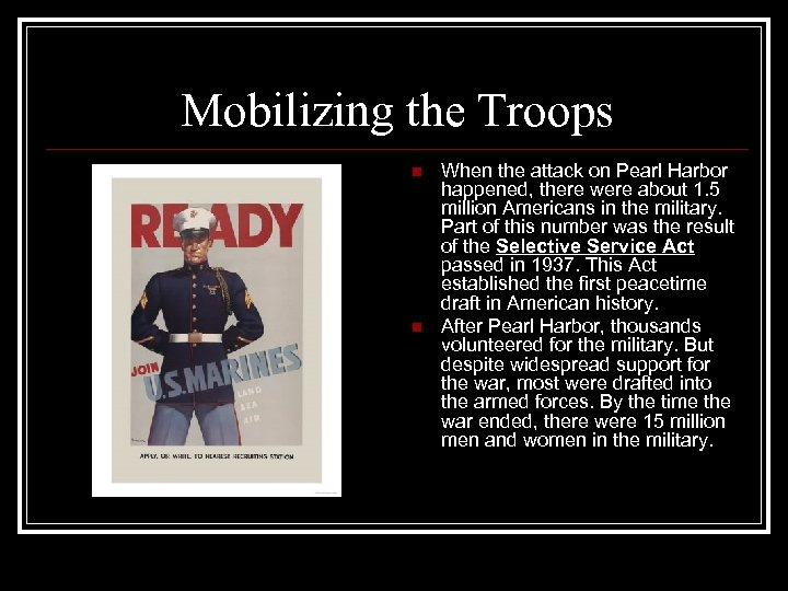 Mobilizing the Troops n n When the attack on Pearl Harbor happened, there were
