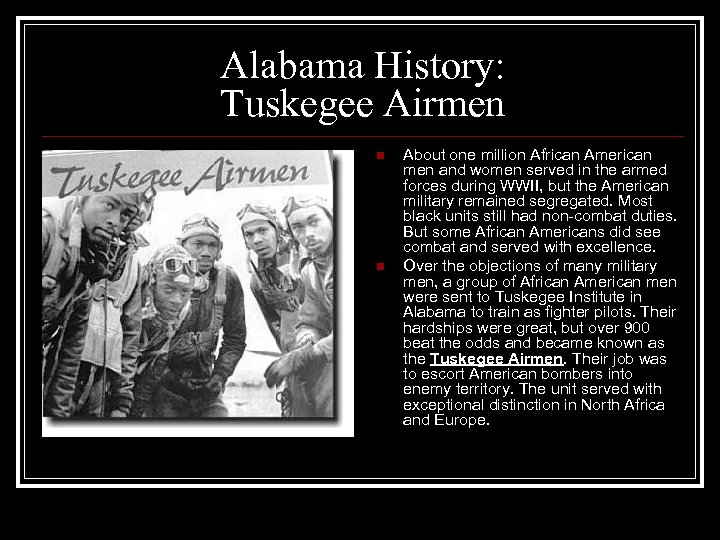 Alabama History: Tuskegee Airmen n n About one million African American men and women