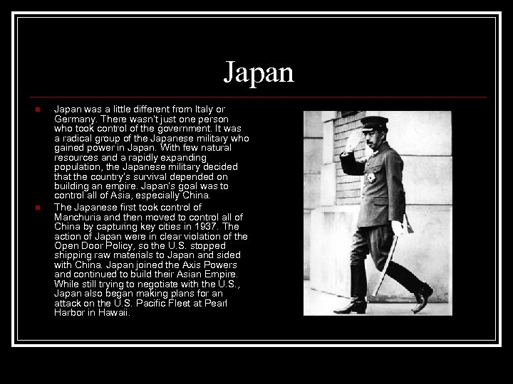 Japan n n Japan was a little different from Italy or Germany. There wasn't