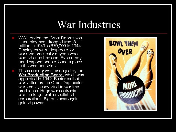 War Industries n n WWII ended the Great Depression. Unemployment dropped from 8 million