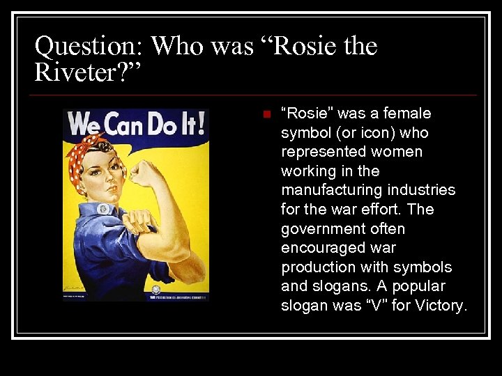 """Question: Who was """"Rosie the Riveter? """" n """"Rosie"""" was a female symbol (or"""