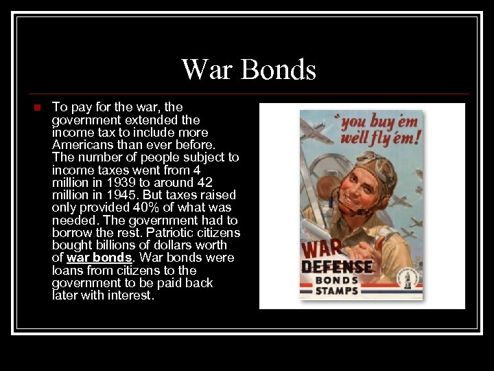 War Bonds n To pay for the war, the government extended the income tax