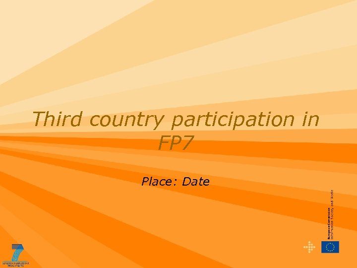 Third country participation in FP 7 Place: Date