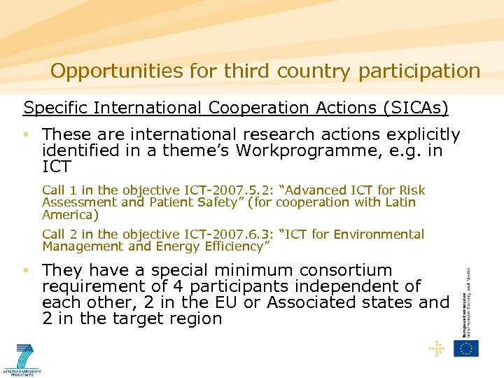 Opportunities for third country participation Specific International Cooperation Actions (SICAs) • These are international