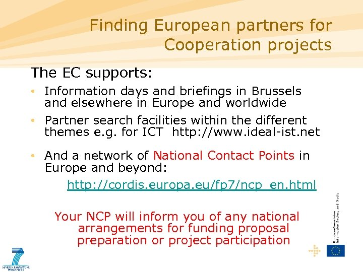 Finding European partners for Cooperation projects The EC supports: • Information days and briefings