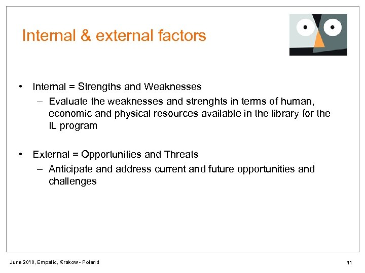 Internal & external factors • Internal = Strengths and Weaknesses – Evaluate the weaknesses