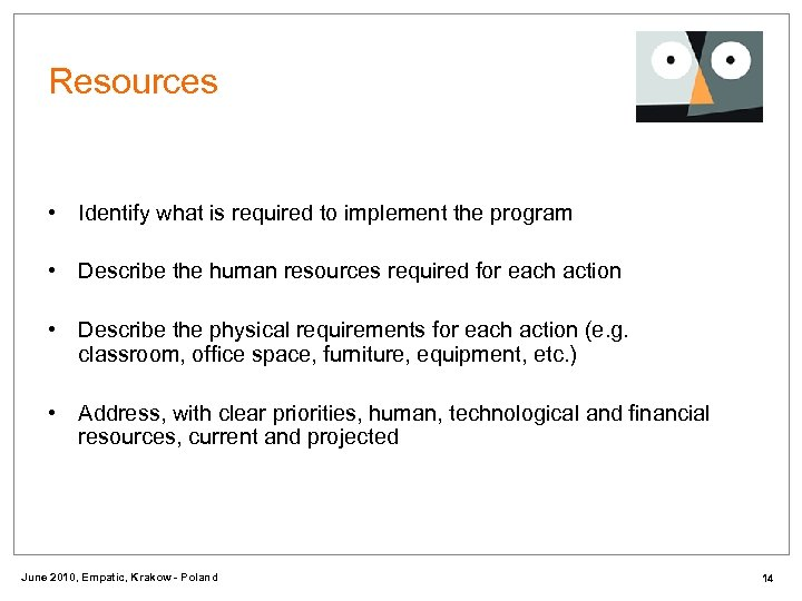 Resources • Identify what is required to implement the program • Describe the human