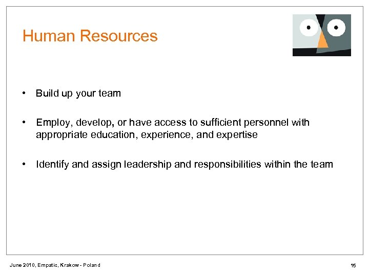 Human Resources • Build up your team • Employ, develop, or have access to