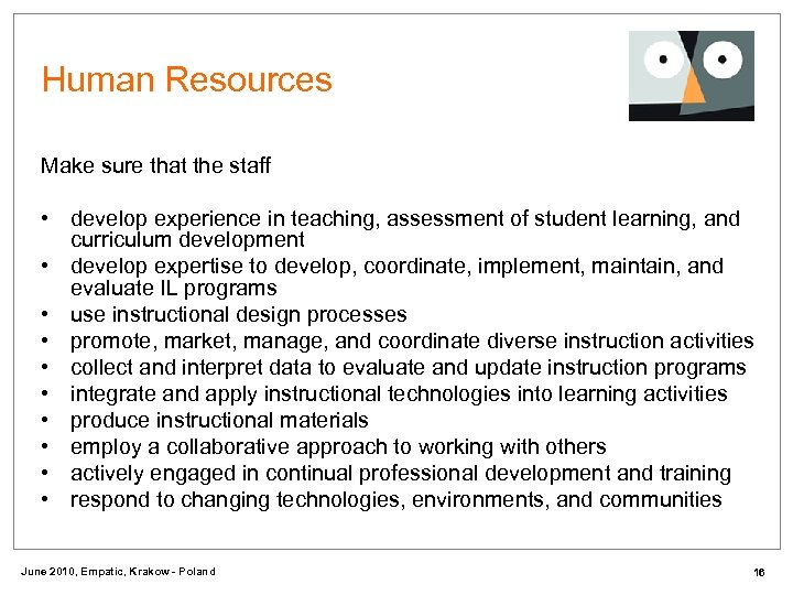 Human Resources Make sure that the staff • develop experience in teaching, assessment of