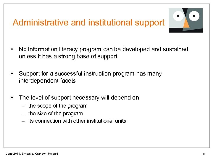 Administrative and institutional support • No information literacy program can be developed and sustained