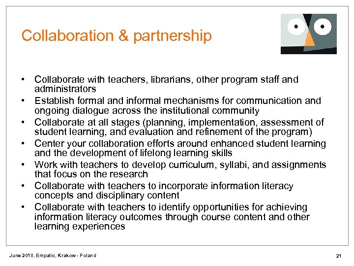 Collaboration & partnership • Collaborate with teachers, librarians, other program staff and administrators •
