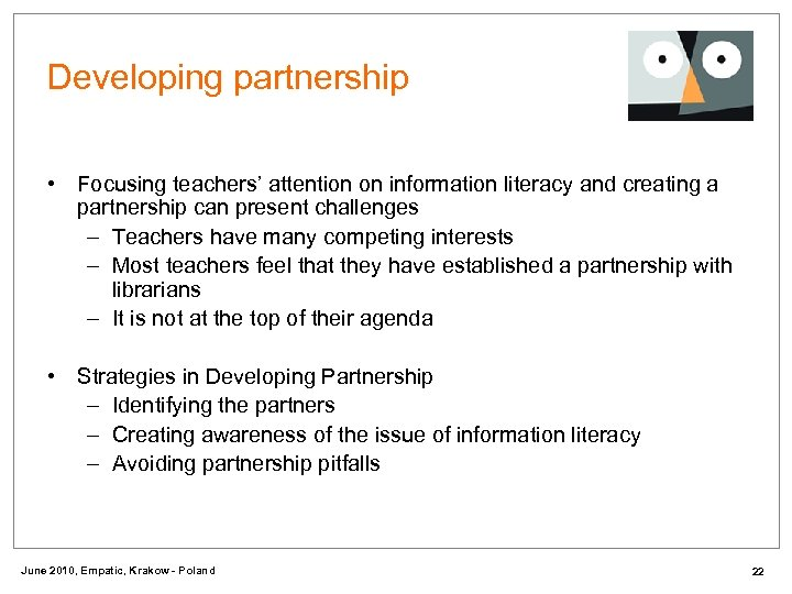 Developing partnership • Focusing teachers' attention on information literacy and creating a partnership can