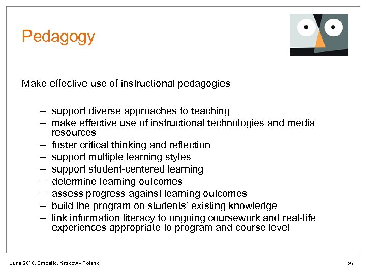 Pedagogy Make effective use of instructional pedagogies – support diverse approaches to teaching –
