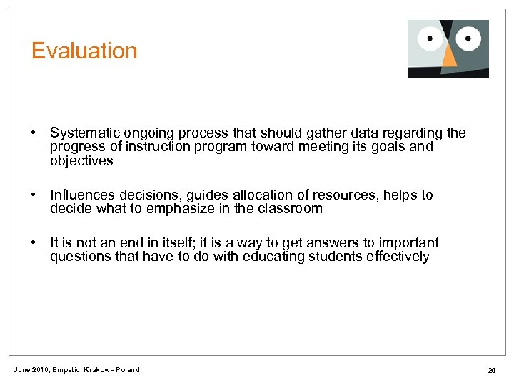 Evaluation • Systematic ongoing process that should gather data regarding the progress of instruction