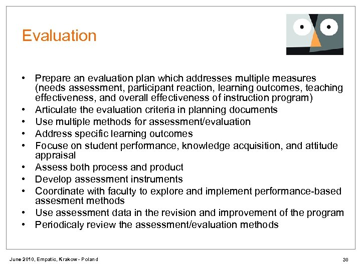 Evaluation • Prepare an evaluation plan which addresses multiple measures (needs assessment, participant reaction,