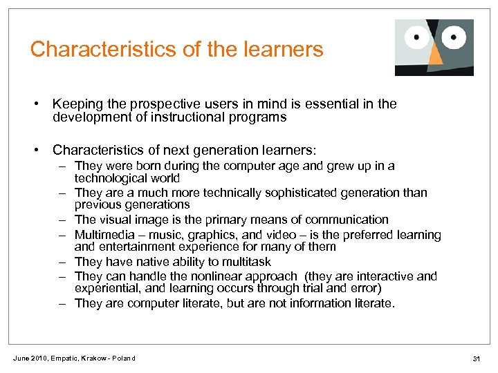 Characteristics of the learners • Keeping the prospective users in mind is essential in