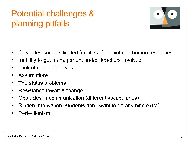 Potential challenges & planning pitfalls • • • Obstacles such as limited facilities, financial