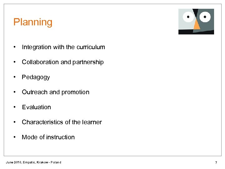 Planning • Integration with the curriculum • Collaboration and partnership • Pedagogy • Outreach