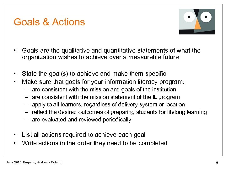 Goals & Actions • Goals are the qualitative and quantitative statements of what the