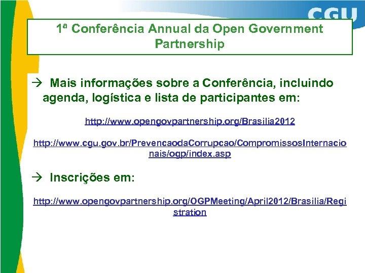 1ª Conferência Annual da Open Government Partnership à Mais informações sobre a Conferência, incluindo
