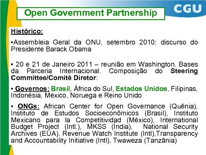 Open Government Partnership Histórico: • Assembleia Geral da ONU, setembro 2010: discurso do Presidente