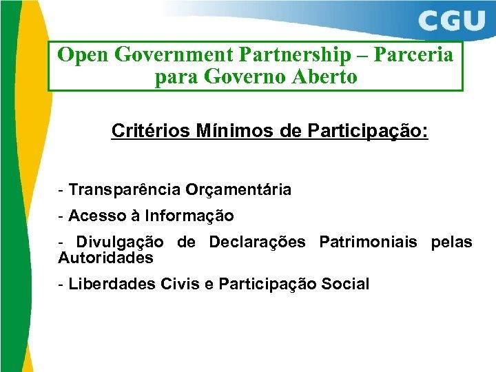 Open Government Partnership – Parceria para Governo Aberto Critérios Mínimos de Participação: - Transparência