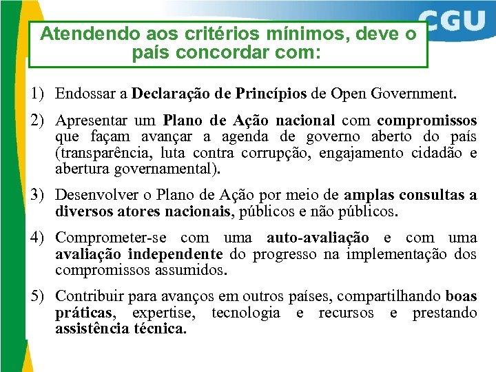 Atendendo aos critérios mínimos, deve o país concordar com: 1) Endossar a Declaração de