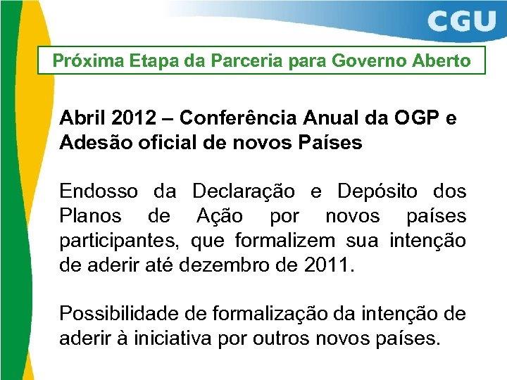 Próxima Etapa da Parceria para Governo Aberto Abril 2012 – Conferência Anual da OGP