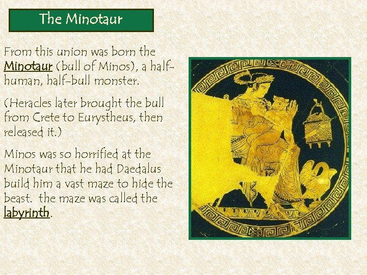 The Minotaur From this union was born the Minotaur (bull of Minos), a halfhuman,