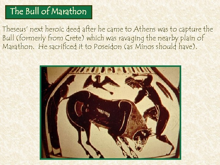 The Bull of Marathon Theseus' next heroic deed after he came to Athens was