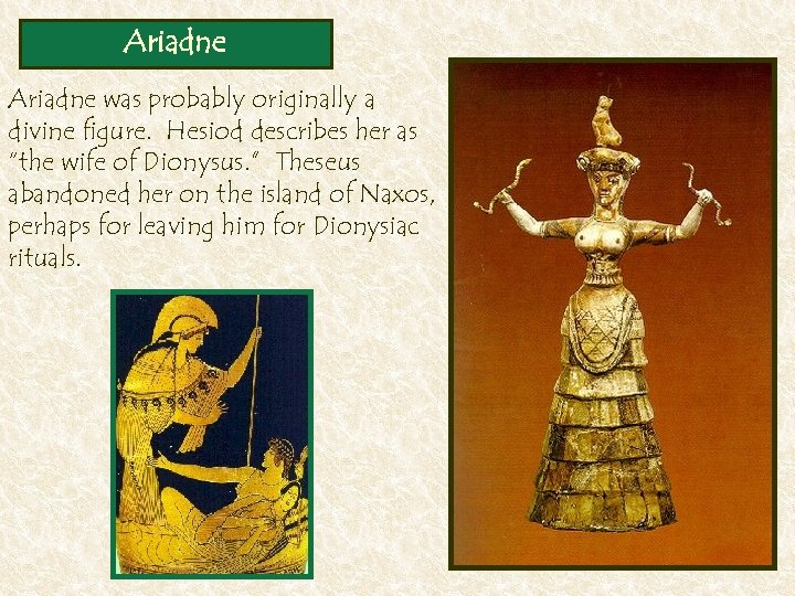 "Ariadne was probably originally a divine figure. Hesiod describes her as ""the wife of"