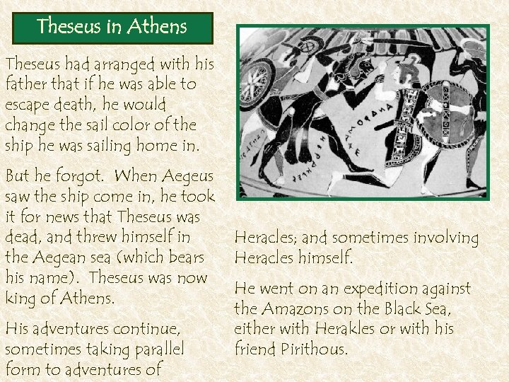 Theseus in Athens Theseus had arranged with his father that if he was able