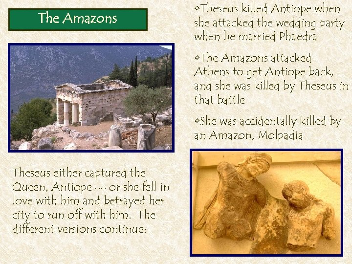 The Amazons • Theseus killed Antiope when she attacked the wedding party when he